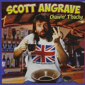 "Scott Angrave ""Chaw'in T'backy"""